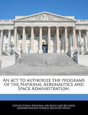 An ACT to Authorize the Programs of the National Aeronautics and Space Administration.