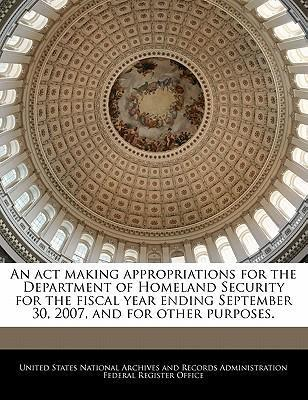 An ACT Making Appropriations for the Department of Homeland Security for the Fiscal Year Ending September 30, 2007, and for Other Purposes.