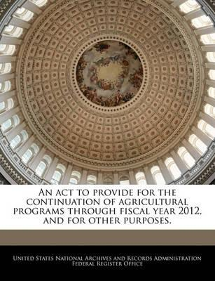An ACT to Provide for the Continuation of Agricultural Programs Through Fiscal Year 2012, and for Other Purposes.