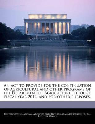 An ACT to Provide for the Continuation of Agricultural and Other Programs of the Department of Agriculture Through Fiscal Year 2012, and for Other Purposes.