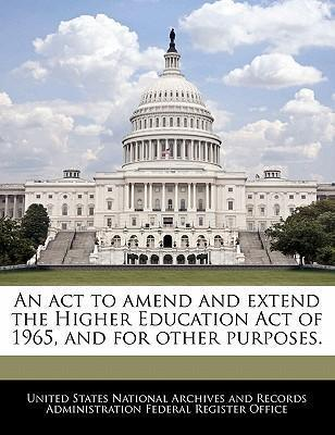 An ACT to Amend and Extend the Higher Education Act of 1965, and for Other Purposes.