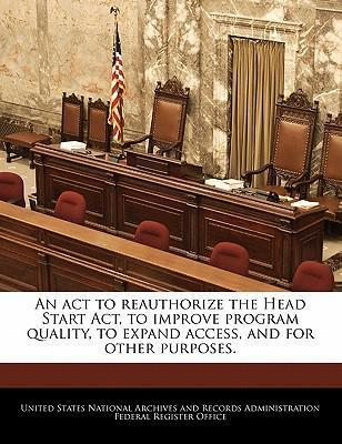 An ACT to Reauthorize the Head Start ACT, to Improve Program Quality, to Expand Access, and for Other Purposes.