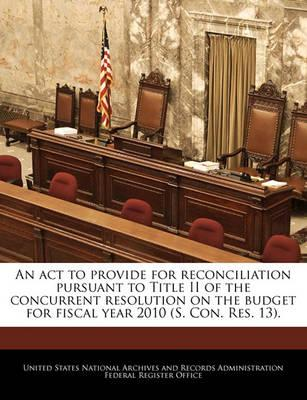 An ACT to Provide for Reconciliation Pursuant to Title II of the Concurrent Resolution on the Budget for Fiscal Year 2010 (S. Con. Res. 13).