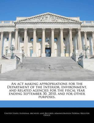An ACT Making Appropriations for the Department of the Interior, Environment, and Related Agencies for the Fiscal Year Ending September 30, 2010, and for Other Purposes.