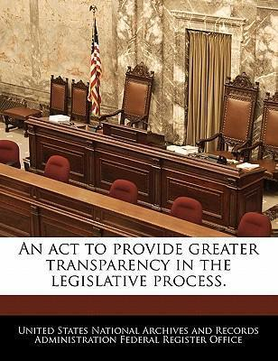 An ACT to Provide Greater Transparency in the Legislative Process.