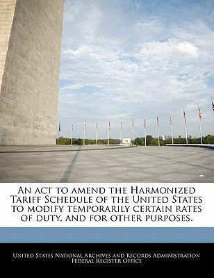 An ACT to Amend the Harmonized Tariff Schedule of the United States to Modify Temporarily Certain Rates of Duty, and for Other Purposes.