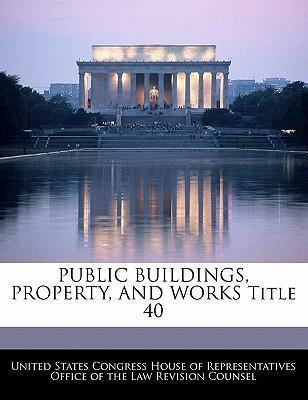 Public Buildings, Property, and Works Title 40