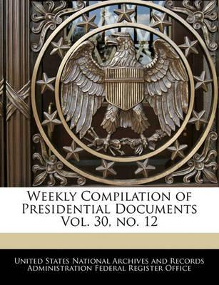 Weekly Compilation of Presidential Documents Vol. 30, No. 12