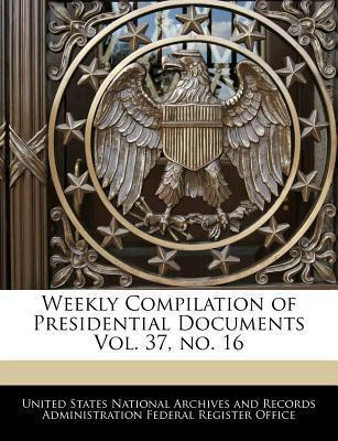 Weekly Compilation of Presidential Documents Vol. 37, No. 16