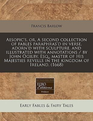 Aesopic's, Or, a Second Collection of Fables Paraphras'd in Verse, Adorn'd with Sculpture, and Illustrated with Annotations / By John Ogilby, Esq., Master of His Majesties Revells in the Kingdom of Ireland. (1668)