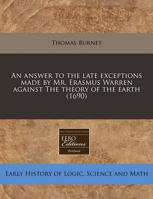 An Answer to the Late Exceptions Made by Mr. Erasmus Warren Against the Theory of the Earth (1690)