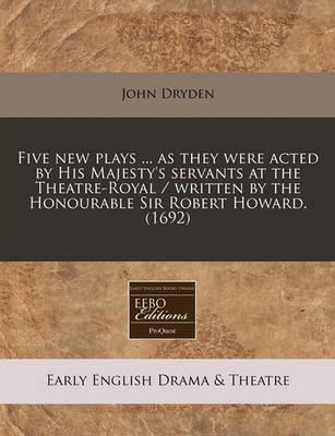 Five New Plays ... as They Were Acted by His Majesty's Servants at the Theatre-Royal / Written by the Honourable Sir Robert Howard. (1692)