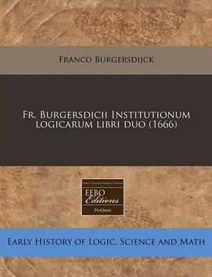 Fr. Burgersdicii Institutionum Logicarum Libri Duo (1666)
