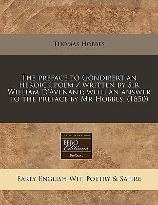 The Preface to Gondibert an Heroick Poem / Written by Sir William D'Avenant; With an Answer to the Preface by MR Hobbes. (1650)