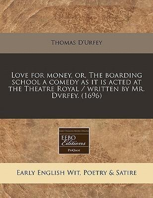Love for Money, Or, the Boarding School a Comedy as It Is Acted at the Theatre Royal / Written by Mr. Dvrfey. (1696)