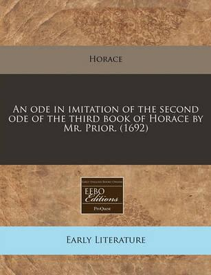 An Ode in Imitation of the Second Ode of the Third Book of Horace by Mr. Prior. (1692)