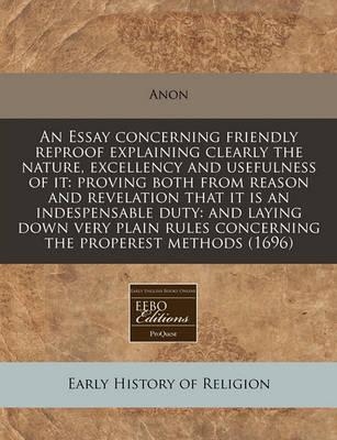 An Essay Concerning Friendly Reproof Explaining Clearly the Nature, Excellency and Usefulness of It