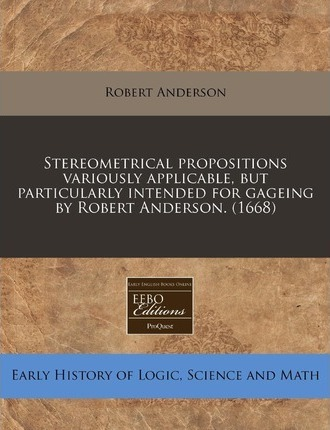 Stereometrical Propositions Variously Applicable, But Particularly Intended for Gageing by Robert Anderson. (1668)