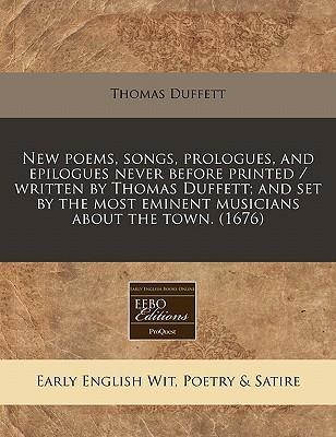 New Poems, Songs, Prologues, and Epilogues Never Before Printed / Written by Thomas Duffett; And Set by the Most Eminent Musicians about the Town. (1676)