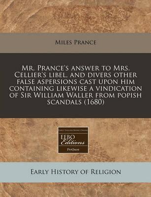 Mr. Prance's Answer to Mrs. Cellier's Libel, and Divers Other False Aspersions Cast Upon Him Containing Likewise a Vindication of Sir William Waller from Popish Scandals (1680)