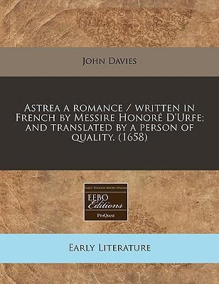Astrea a Romance / Written in French by Messire Honore D'Urfe; And Translated by a Person of Quality. (1658)