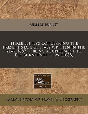 Three Letters Concerning the Present State of Italy Written in the Year 1687 ...
