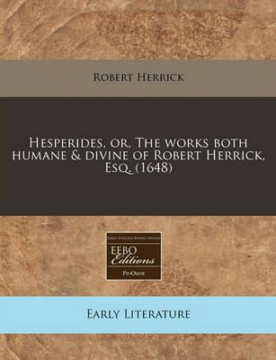Hesperides, Or, the Works Both Humane & Divine of Robert Herrick, Esq. (1648)