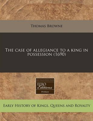 The Case of Allegiance to a King in Possession (1690)