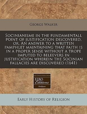 Socinianisme in the Fundamentall Point of Justification Discovered, Or, an Answer to a Written Pamphlet Maintaining That Faith Is in a Proper Sense Without a Trope Imputed to Beleevers in Justification Wherein the Socinian Fallacies Are Discovered (1641)