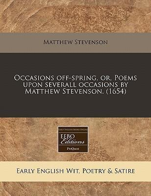 Occasions Off-Spring, Or, Poems Upon Severall Occasions by Matthew Stevenson. (1654)