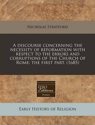 A Discourse Concerning the Necessity of Reformation with Respect to the Errors and Corruptions of the Church of Rome