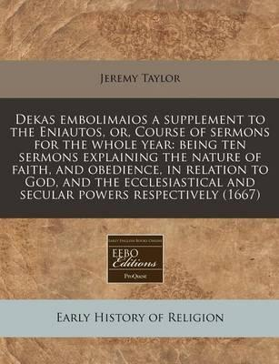 Dekas Embolimaios a Supplement to the Eniautos, Or, Course of Sermons for the Whole Year
