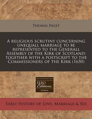 A Religious Scrutiny Concerning Unequall Marriage to Be Represented to the Generall Assembly of the Kirk of Scotland