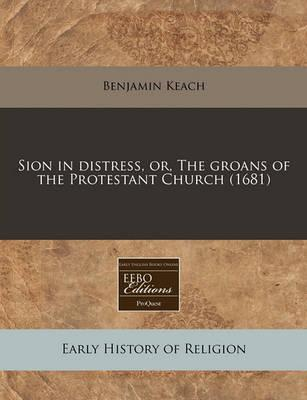 Sion in Distress, Or, the Groans of the Protestant Church (1681)