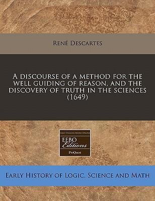 A Discourse of a Method for the Well Guiding of Reason, and the Discovery of Truth in the Sciences (1649)