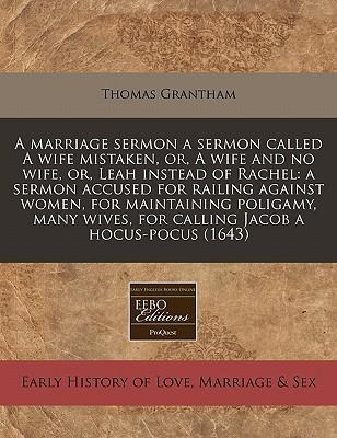 A Marriage Sermon a Sermon Called a Wife Mistaken, Or, a Wife and No Wife, Or, Leah Instead of Rachel