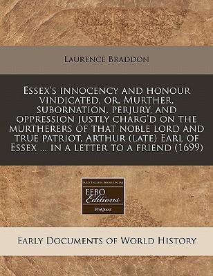 Essex's Innocency and Honour Vindicated, Or, Murther, Subornation, Perjury, and Oppression Justly Charg'd on the Murtherers of That Noble Lord and True Patriot, Arthur (Late) Earl of Essex ... in a Letter to a Friend (1699)