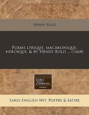 Poems Lyrique, Macaronique, Heroique, & by Henry Bold ... (1664)