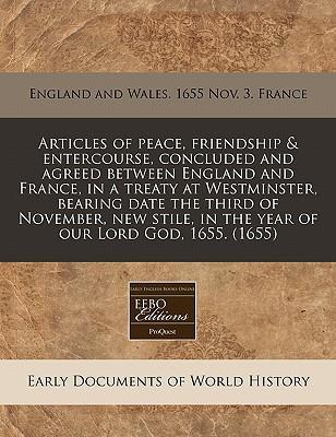 Articles of Peace, Friendship & Entercourse, Concluded and Agreed Between England and France, in a Treaty at Westminster, Bearing Date the Third of November, New Stile, in the Year of Our Lord God, 1655. (1655)
