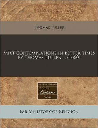 Mixt Contemplations in Better Times by Thomas Fuller ... (1660)