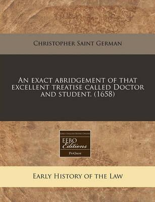 An Exact Abridgement of That Excellent Treatise Called Doctor and Student. (1658)