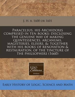 Paracelsus, His Archidoxis Comprised in Ten Books