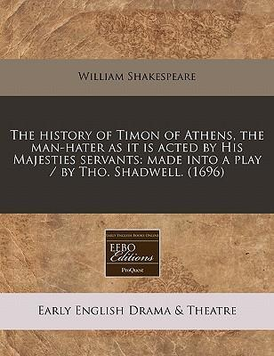 The History of Timon of Athens, the Man-Hater as It Is Acted by His Majesties Servants