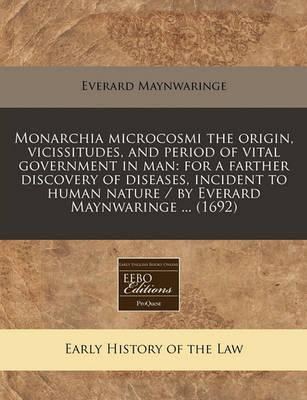 Monarchia Microcosmi the Origin, Vicissitudes, and Period of Vital Government in Man