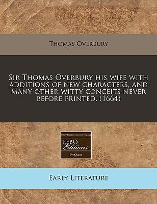 Sir Thomas Overbury His Wife with Additions of New Characters, and Many Other Witty Conceits Never Before Printed. (1664)
