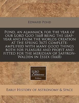 Pond, an Almanack for the Year of Our Lord God 1668 Being the Leap-Year and from the Worlds Creation at the Spring 5671 Complete