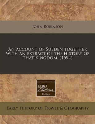 An Account of Sueden Together with an Extract of the History of That Kingdom. (1694)