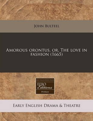 Amorous Orontus, Or, the Love in Fashion (1665)