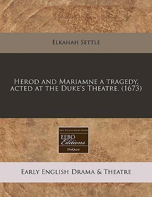 Herod and Mariamne a Tragedy, Acted at the Duke's Theatre. (1673)