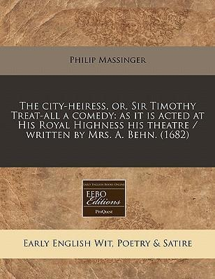 The City-Heiress, Or, Sir Timothy Treat-All a Comedy